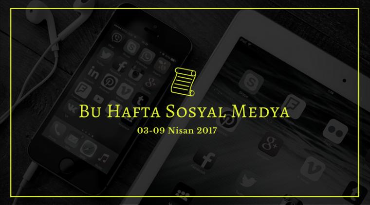 Bu Hafta Sosyal Medya   03-09 Nisan 2017  