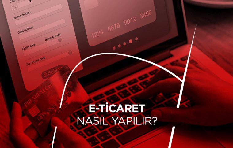 E-Ticaret Nasıl Yapılır ?